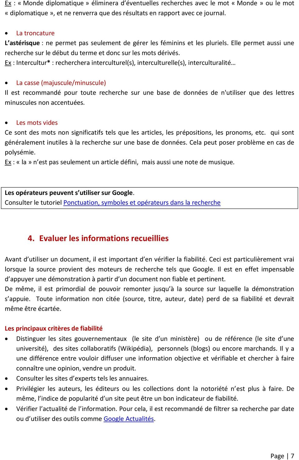 Ex : Intercultur* : recherchera interculturel(s), interculturelle(s), interculturalité La casse (majuscule/minuscule) Il est recommandé pour toute recherche sur une base de données de n'utiliser que