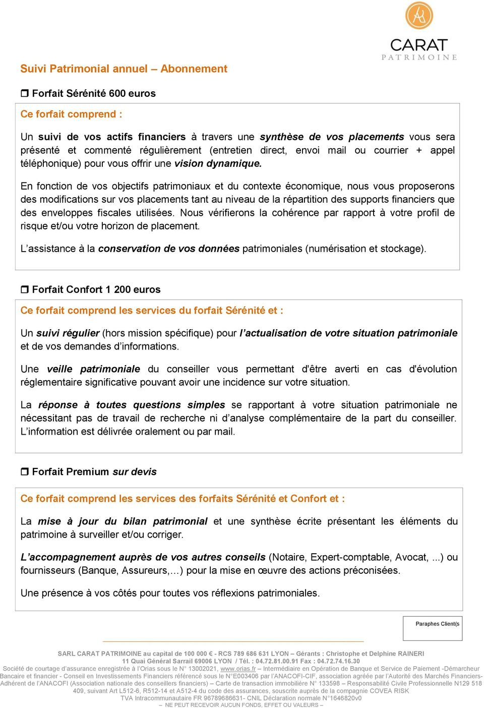 En fonction de vos objectifs patrimoniaux et du contexte économique, nous vous proposerons des modifications sur vos placements tant au niveau de la répartition des supports financiers que des