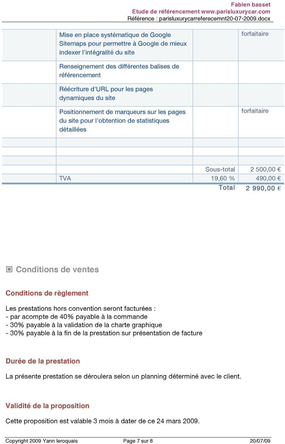 de règlement Les prestations hors convention seront facturées : - par acompte de 40% payable à la commande - 30% payable à la validation de la charte graphique - 30% payable à la fin de la prestation