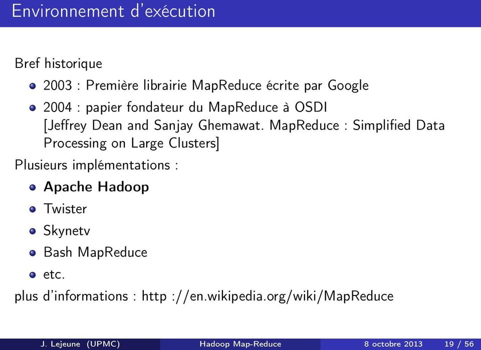 MapReduce : Simplified Data Processing on Large Clusters] Plusieurs implémentations : Apache Hadoop Twister