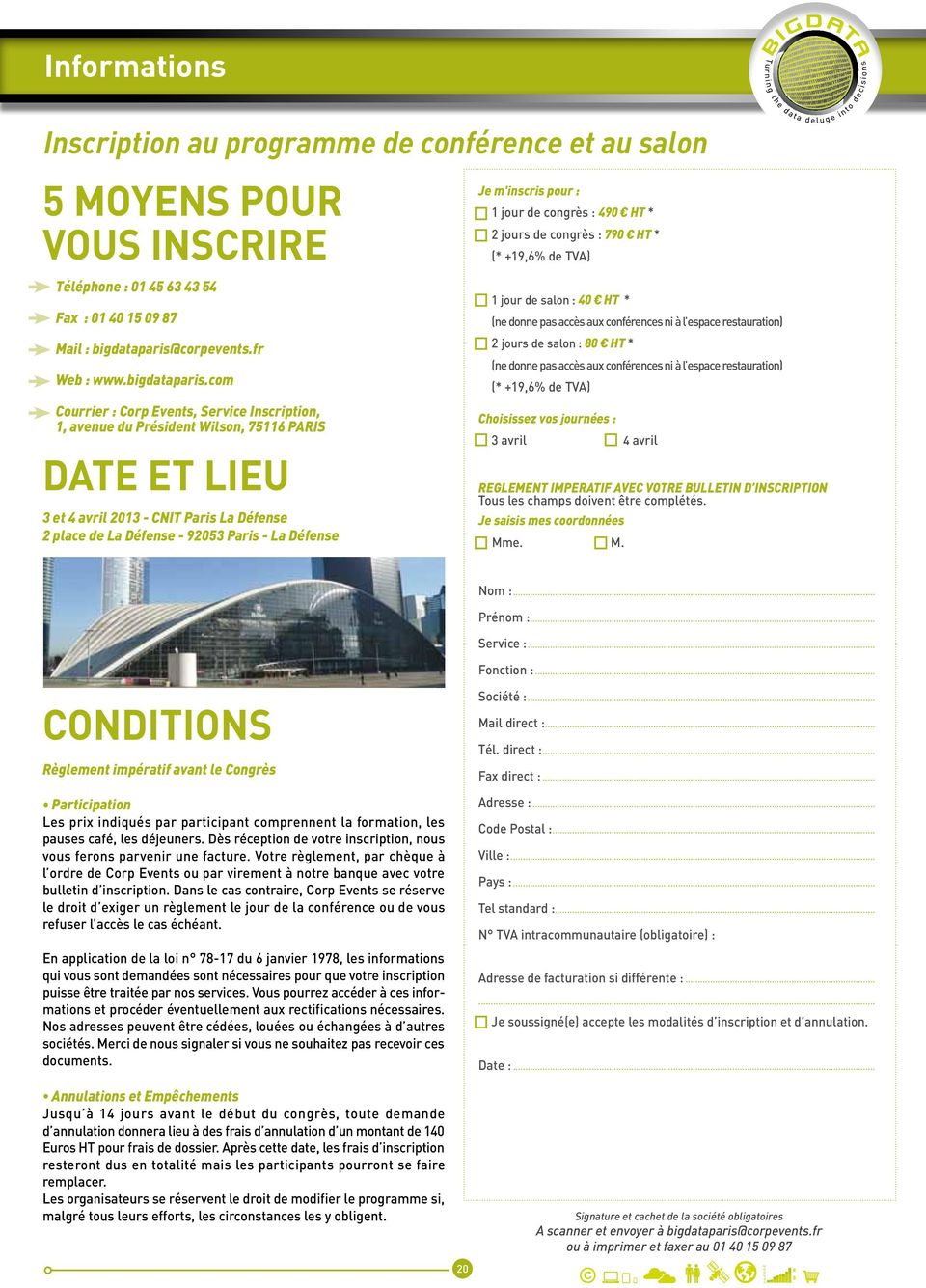 com Courrier : Corp Events, Service Inscription, 1, avenue du Président Wilson, 75116 PARIS DATE ET LIEU 3 et 4 avril 2013 - CNIT Paris La Défense 2 place de La Défense - 92053 Paris - La Défense Je
