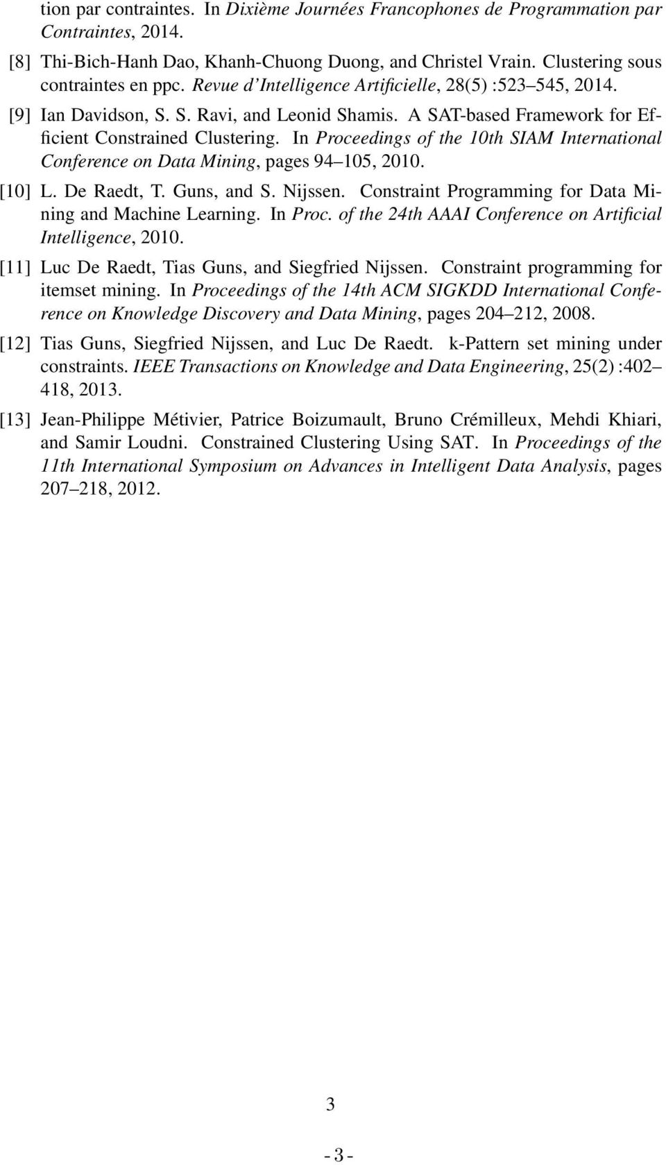 In Proceedings of the 10th SIAM International Conference on Data Mining, pages 94 105, 2010. [10] L. De Raedt, T. Guns, and S. Nijssen. Constraint Programming for Data Mining and Machine Learning.