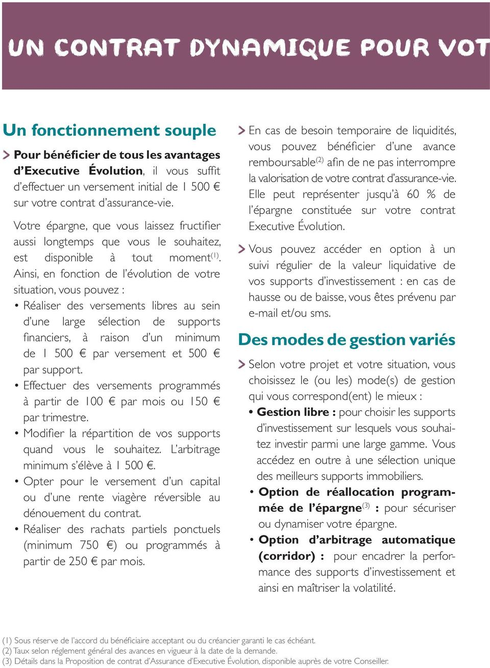 Ainsi, en fonction de l évolution de votre situation, vous pouvez : Réaliser des versements libres au sein d une large sélection de supports financiers, à raison d un minimum de 1 500 par versement