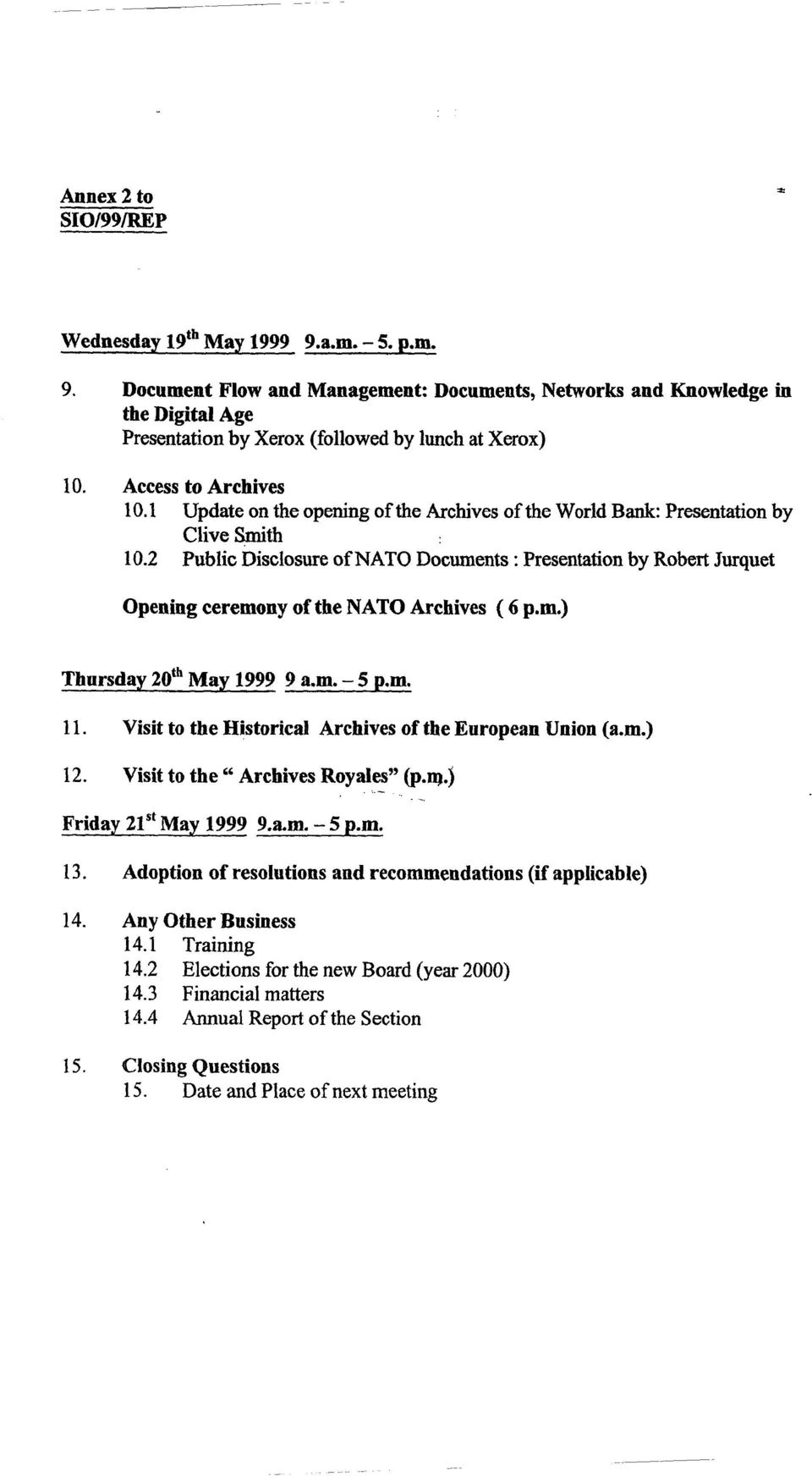 2 Public Disclosure of NATO Documents : Presentation by Robert Jurquet Opening ceremony of the NATO Archives ( 6 p.m.) Thursday 20th May 1999 9 a.m. - 5 p.m. 11.