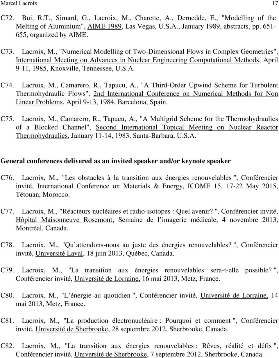 ", ""Numerical Modelling of Two-Dimensional Flows in Complex Geometries"", International Meeting on Advances in Nuclear Engineering Computational Methods, April 9-11, 1985, Knoxville, Tennessee, U.S.A. C74."