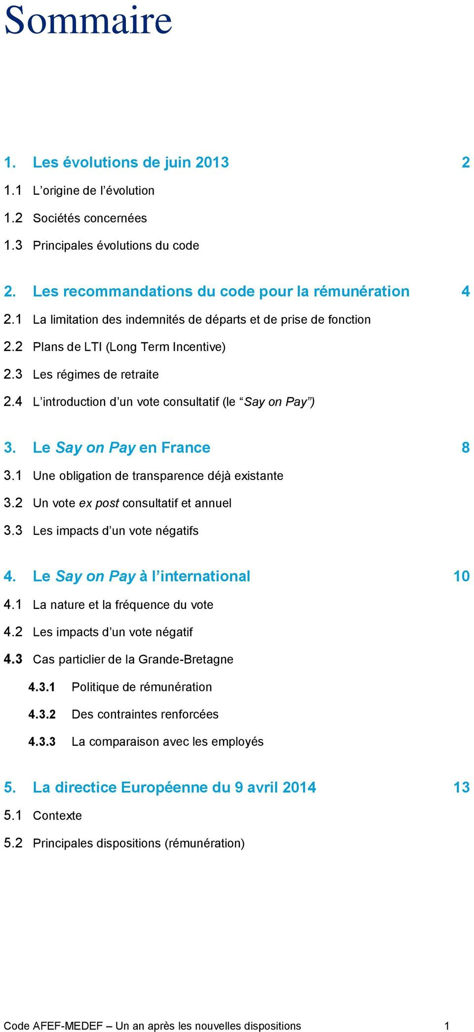 Le Say on Pay en France 8 3.1 Une obligation de transparence déjà existante 3.2 Un vote ex post consultatif et annuel 3.3 Les impacts d un vote négatifs 4. Le Say on Pay à l international 10 4.
