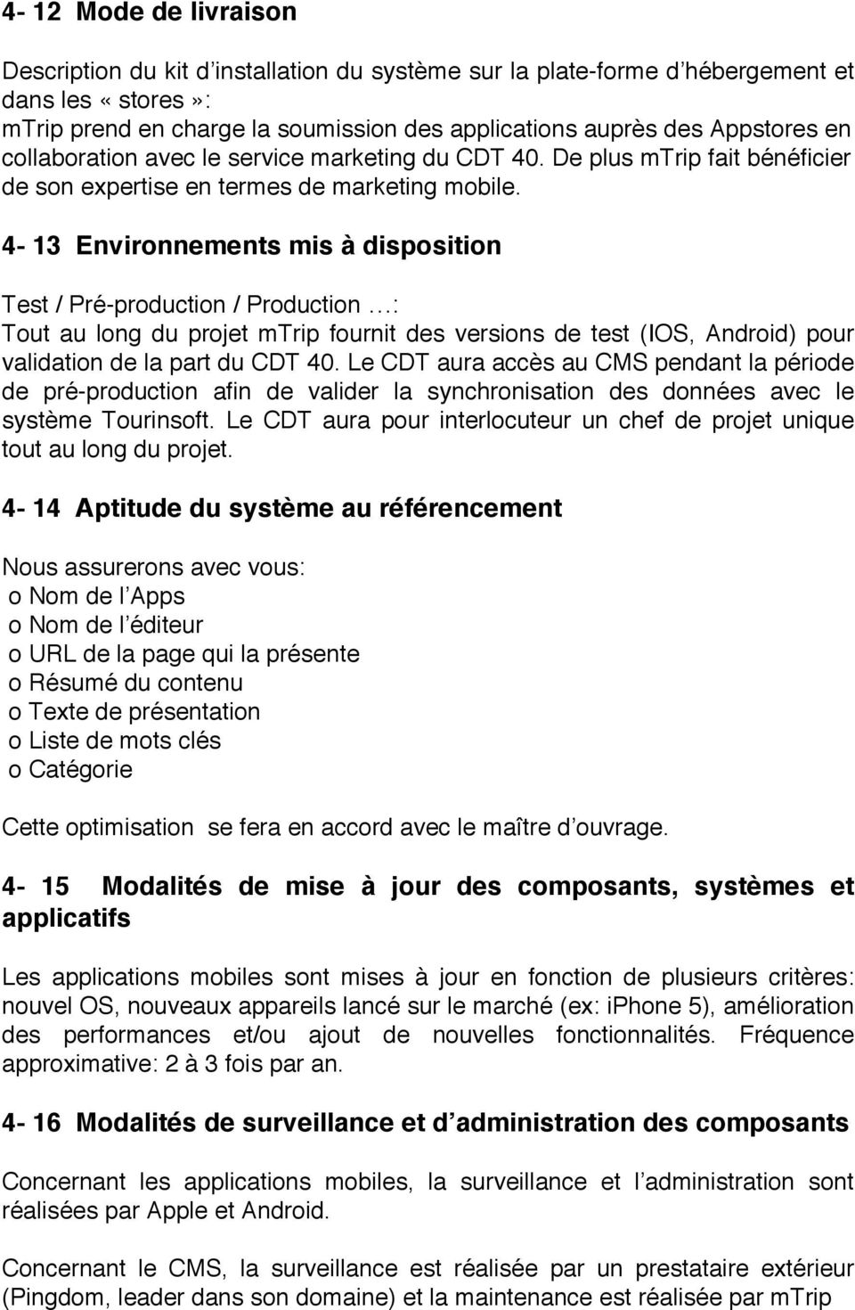 4-13 Environnements mis à disposition Test / Pré-production / Production : Tout au long du projet mtrip fournit des versions de test (IOS, Android) pour validation de la part du CDT 40.