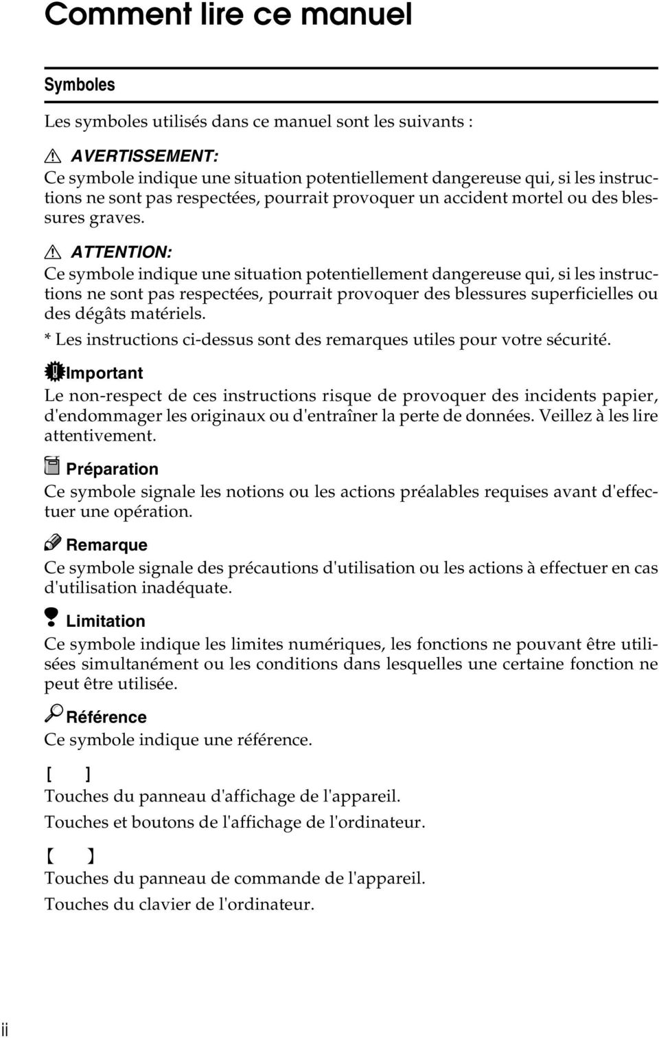 R ATTENTION: Ce symbole indique une situation potentiellement dangereuse qui, si les instructions ne sont pas respectées, pourrait provoquer des blessures superficielles ou des dégâts matériels.