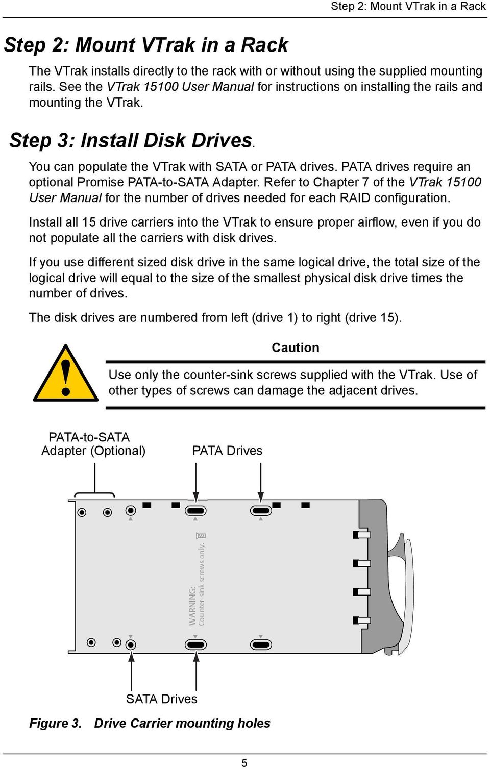 PATA drives require an optional Promise PATA-to-SATA Adapter. Refer to Chapter 7 of the VTrak 15100 User Manual for the number of drives needed for each RAID configuration.
