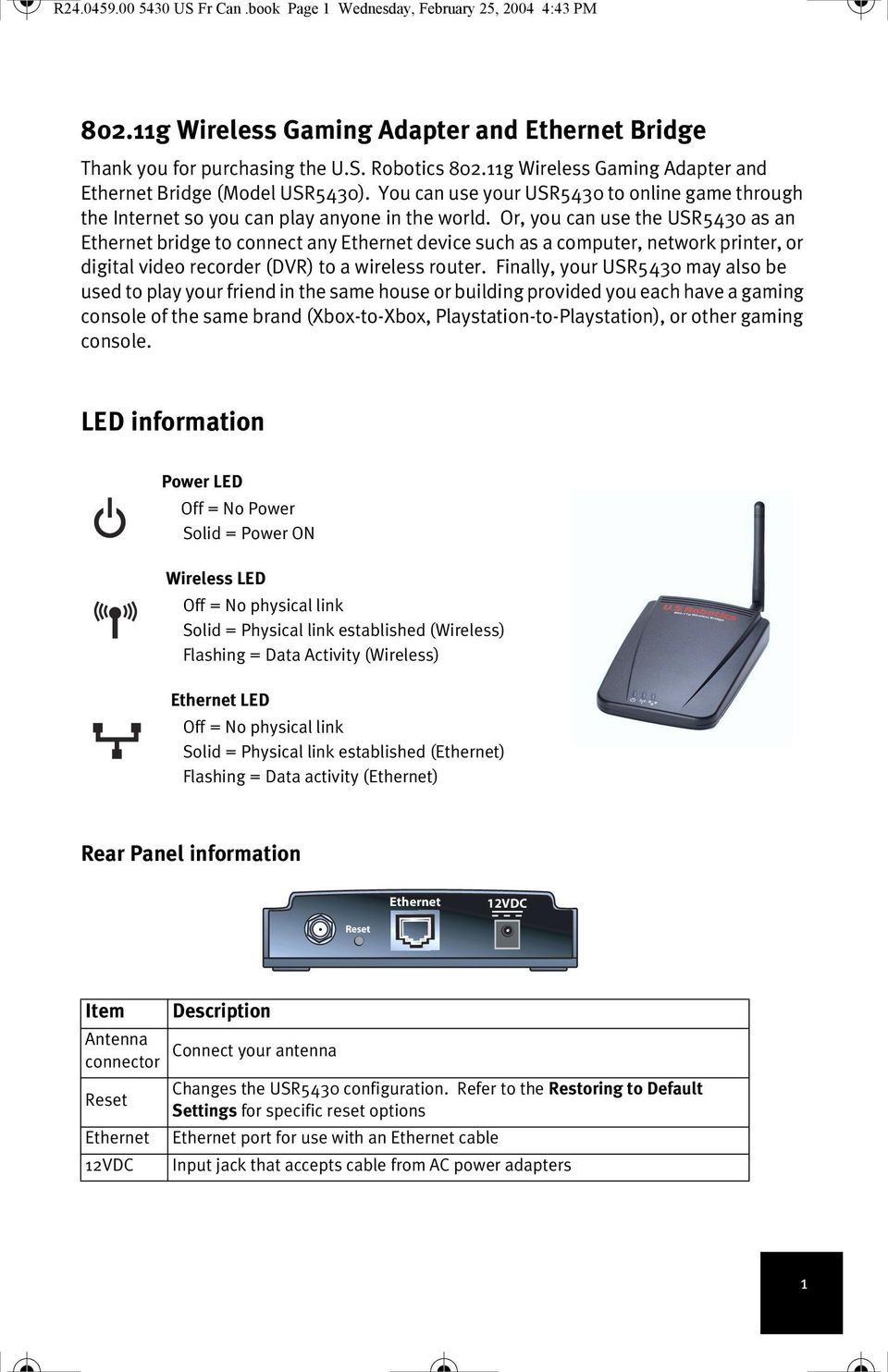 Or, you can use the USR5430 as an Ethernet bridge to connect any Ethernet device such as a computer, network printer, or digital video recorder (DVR) to a wireless router.