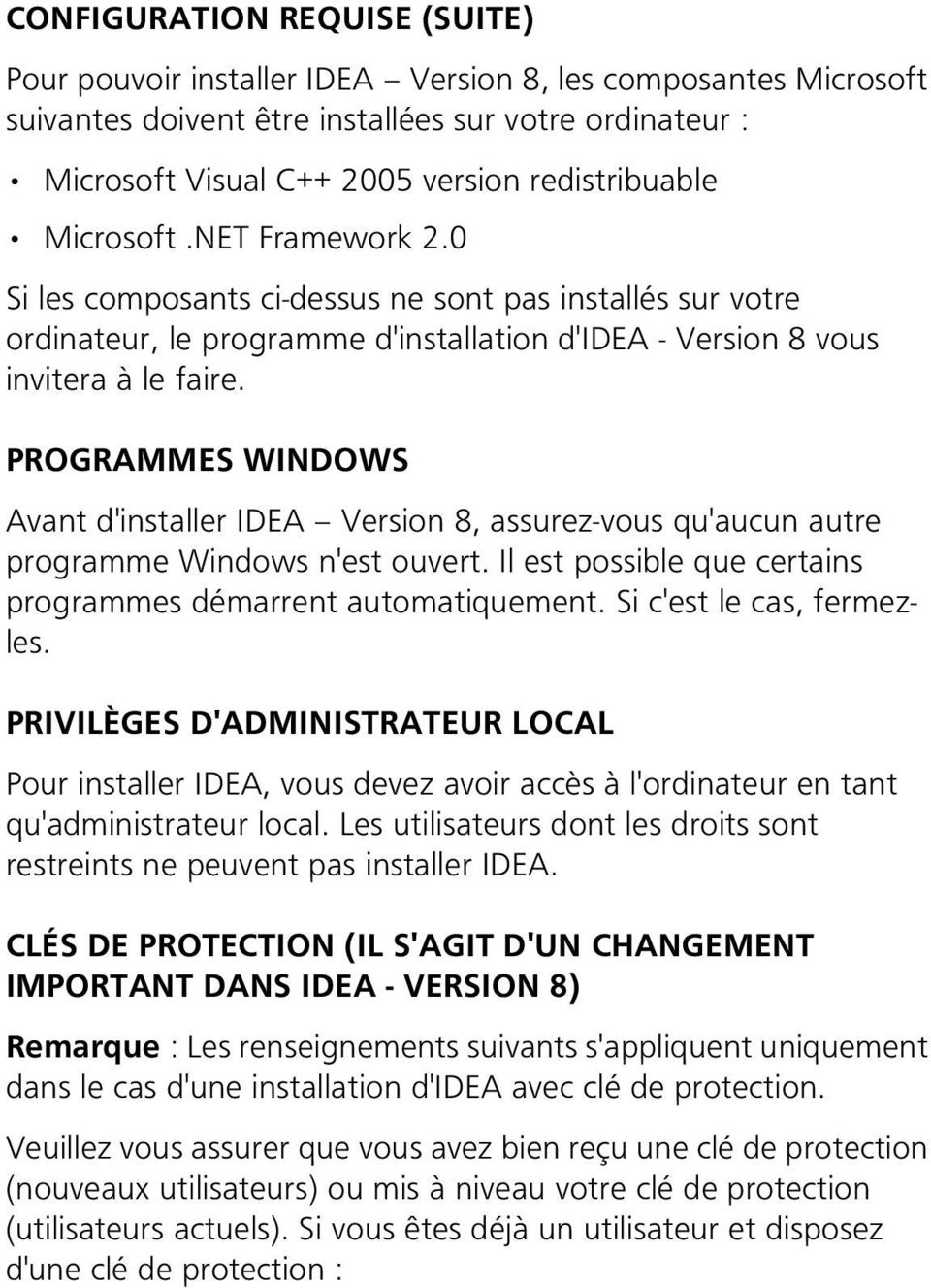 PROGRAMMES WINDOWS Avant d'installer IDEA Version 8, assurez-vous qu'aucun autre programme Windows n'est ouvert. Il est possible que certains programmes démarrent automatiquement.