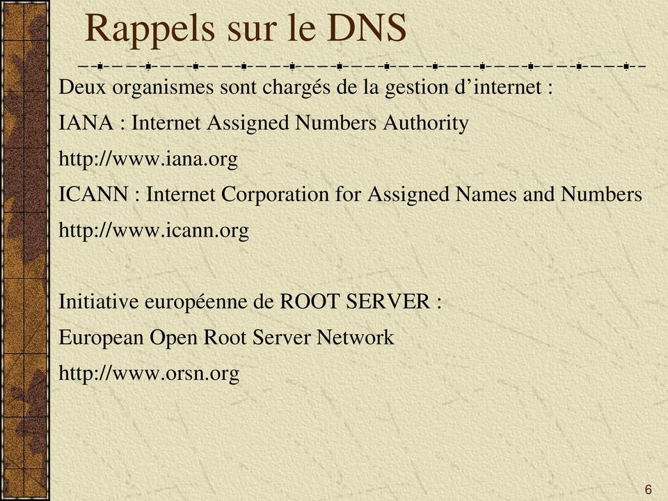 org ICANN : Internet Corporation for Assigned Names and Numbers http://www.