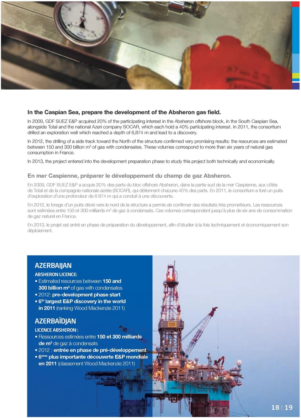 participating interest. In 2011, the consortium drilled an exploration well which reached a depth of 6,874 m and lead to a discovery.