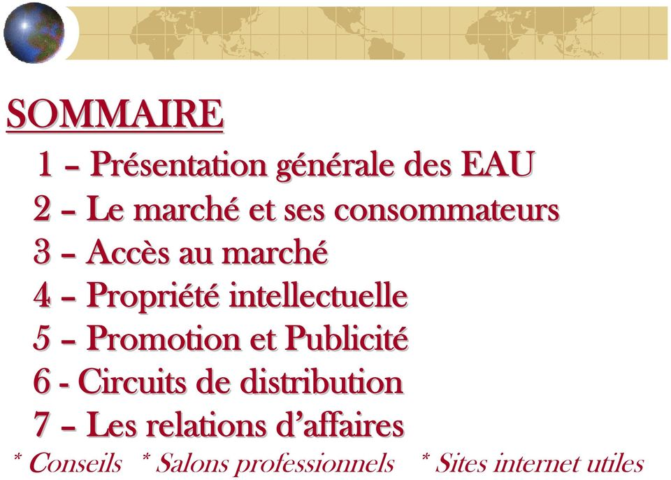 et Publicité 6 - Circuits de distribution 7 Les relations d affaires