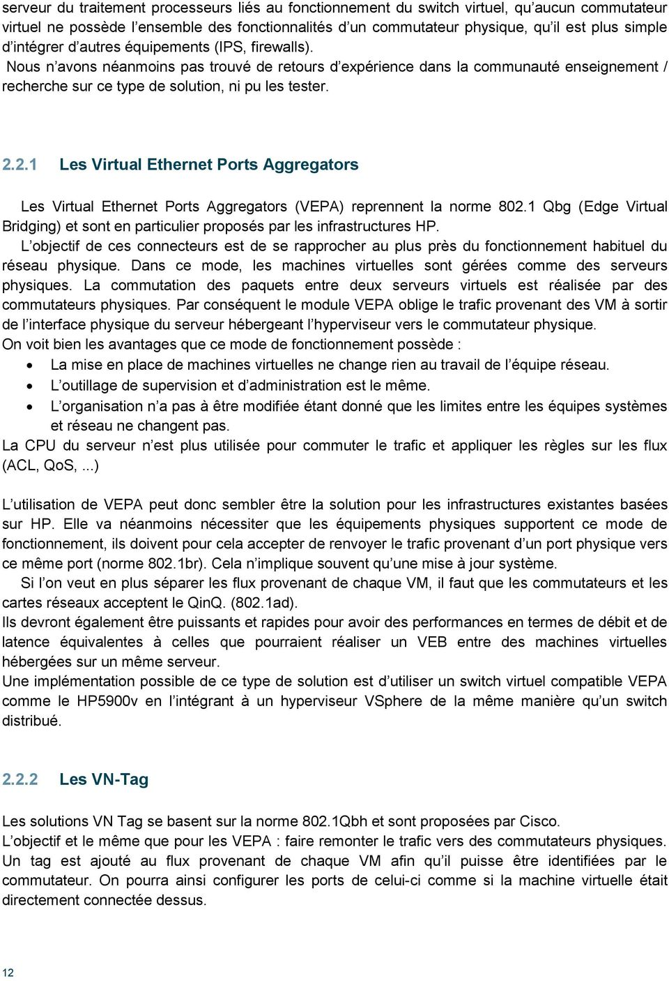 2.1 Les Virtual Ethernet Ports Aggregators Les Virtual Ethernet Ports Aggregators (VEPA) reprennent la norme 802.