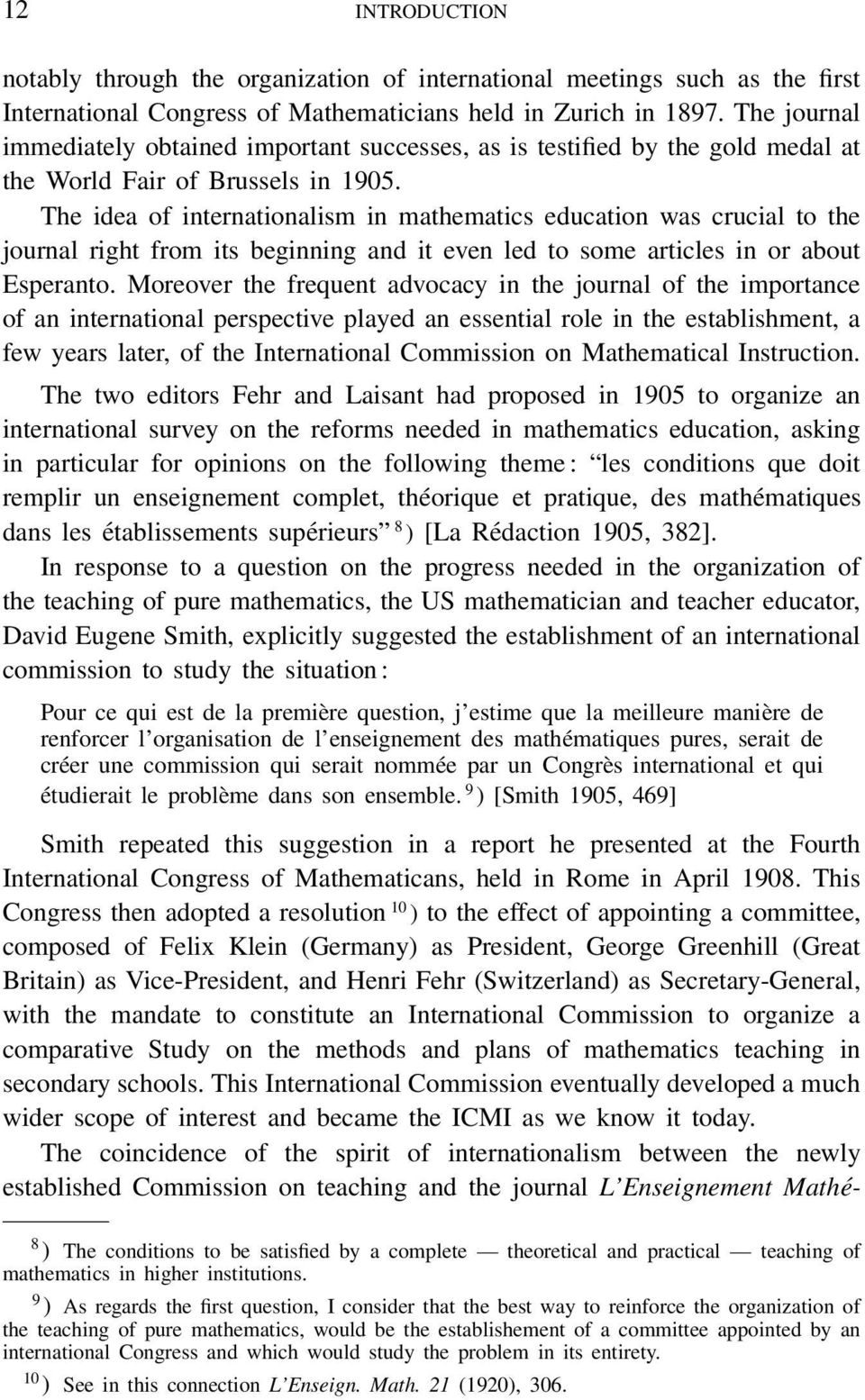 The idea of internationalism in mathematics education was crucial to the journal right from its beginning and it even led to some articles in or about Esperanto.