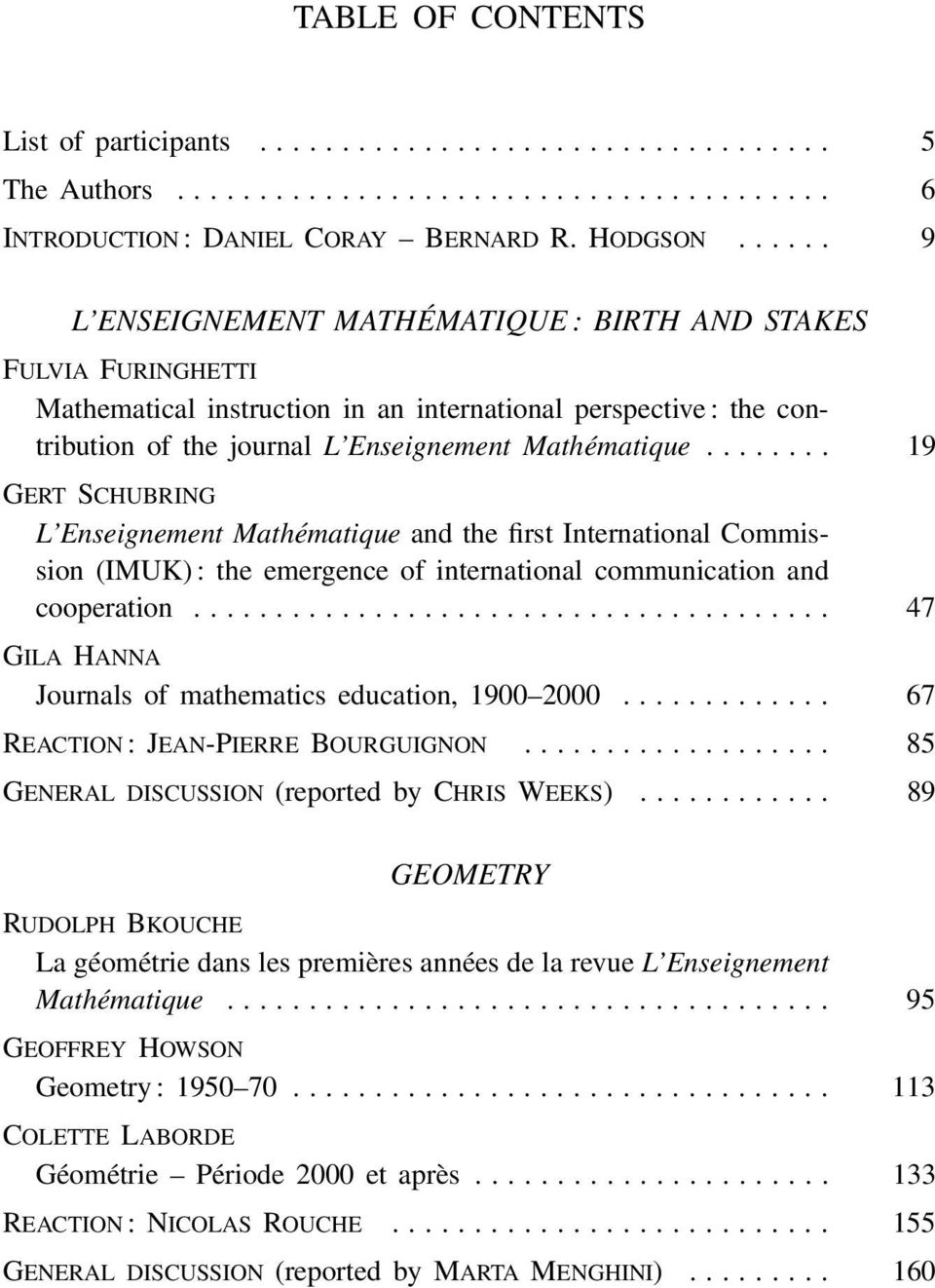 ....... 19 GERT SCHUBRING L Enseignement Mathématique and the first International Commission (IMUK) : the emergence of international communication and cooperation.