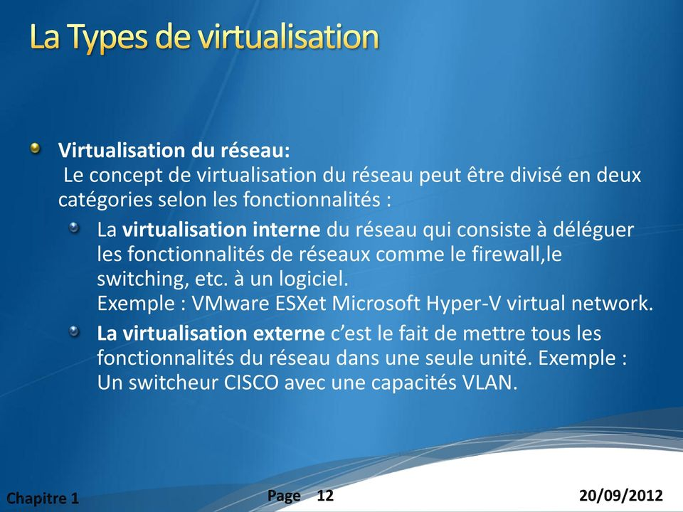 firewall,le switching, etc. à un logiciel. Exemple : VMware ESXet Microsoft Hyper-V virtual network.