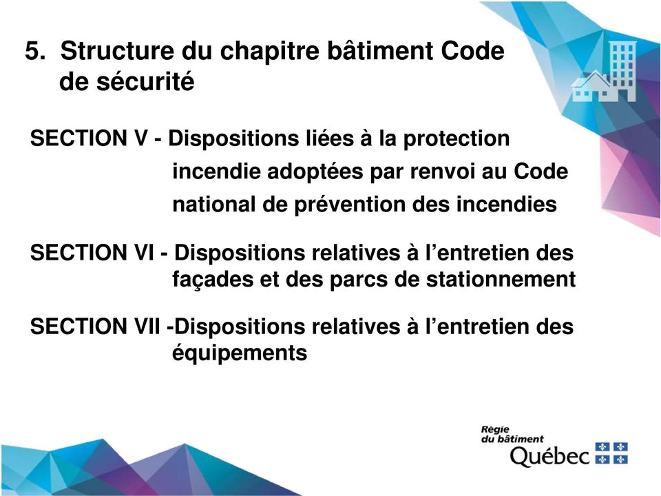 incendies SECTION VI - Dispositions relatives à l entretien des façades et des