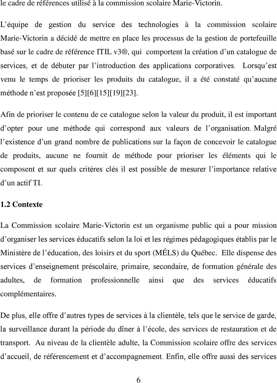 qui comportent la création d un catalogue de services, et de débuter par l introduction des applications corporatives.