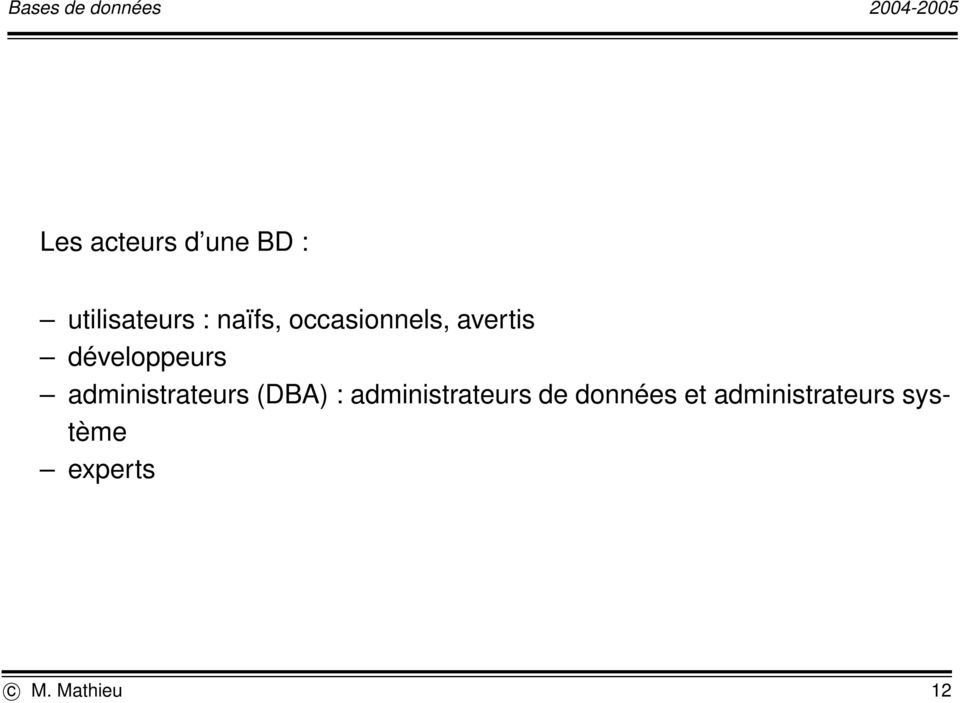 administrateurs (DBA) : administrateurs de