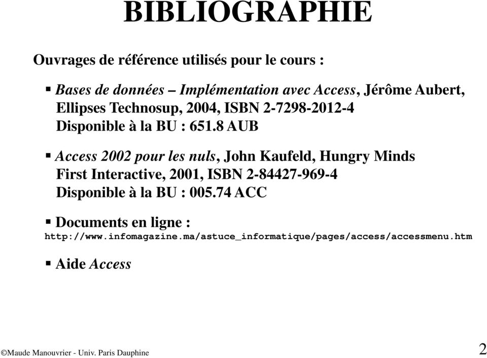 8 AUB Access 2002 pour les nuls, John Kaufeld, Hungry Minds First Interactive, 2001, ISBN 2-84427-969-4 Disponible à