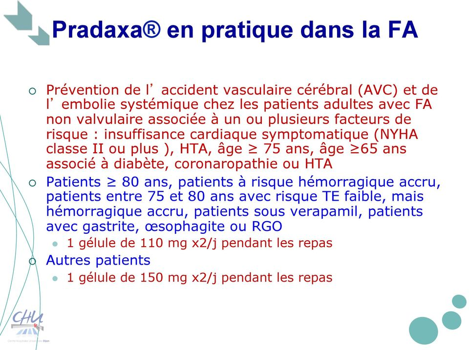 coronaropathie ou HTA Patients 80 ans, patients à risque hémorragique accru, patients entre 75 et 80 ans avec risque TE faible, mais hémorragique accru,