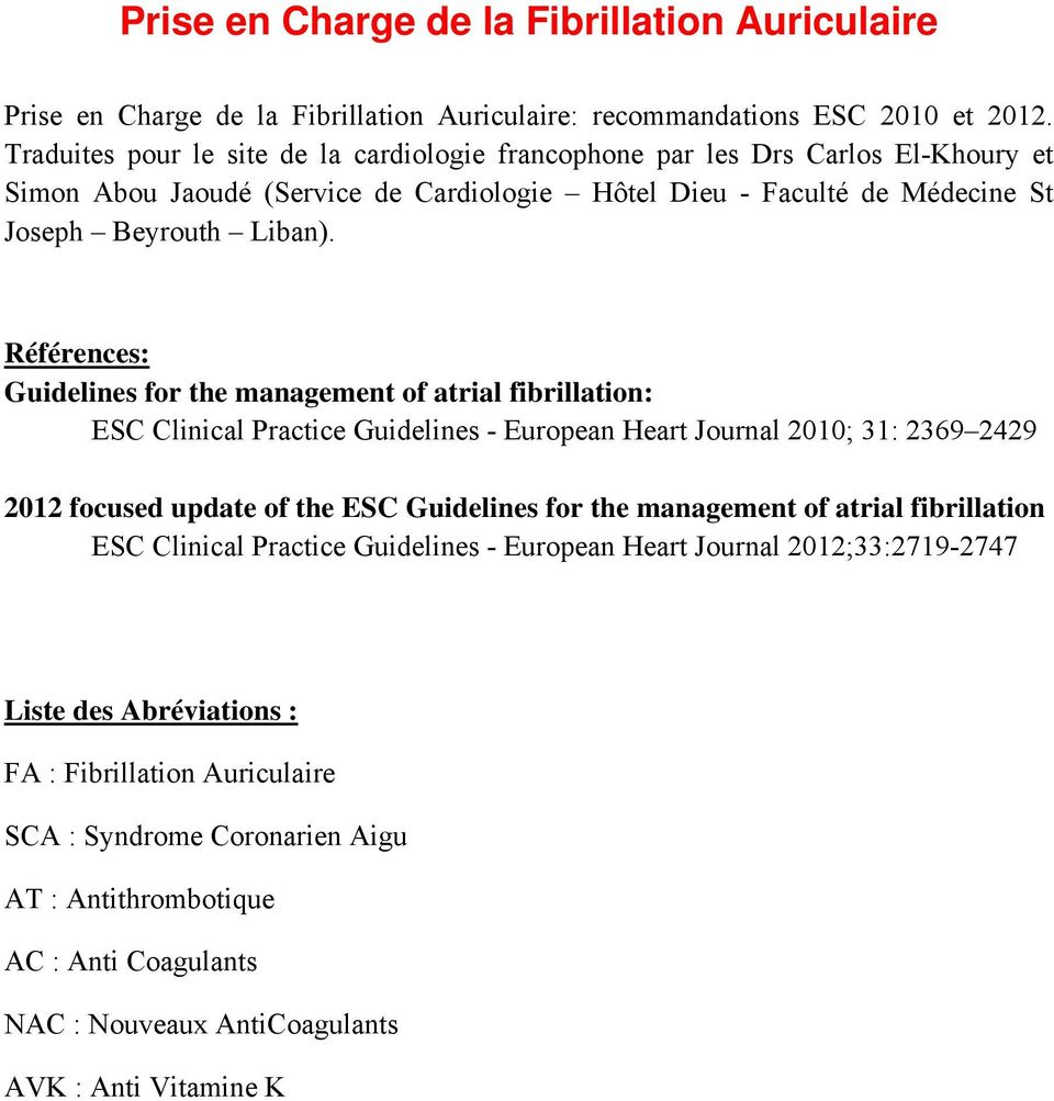 Références: Guidelines for the management of atrial fibrillation: ES linical Practice Guidelines - European Heart Journal 2010; 31: 2369 2429 2012 focused update of the ES Guidelines for the