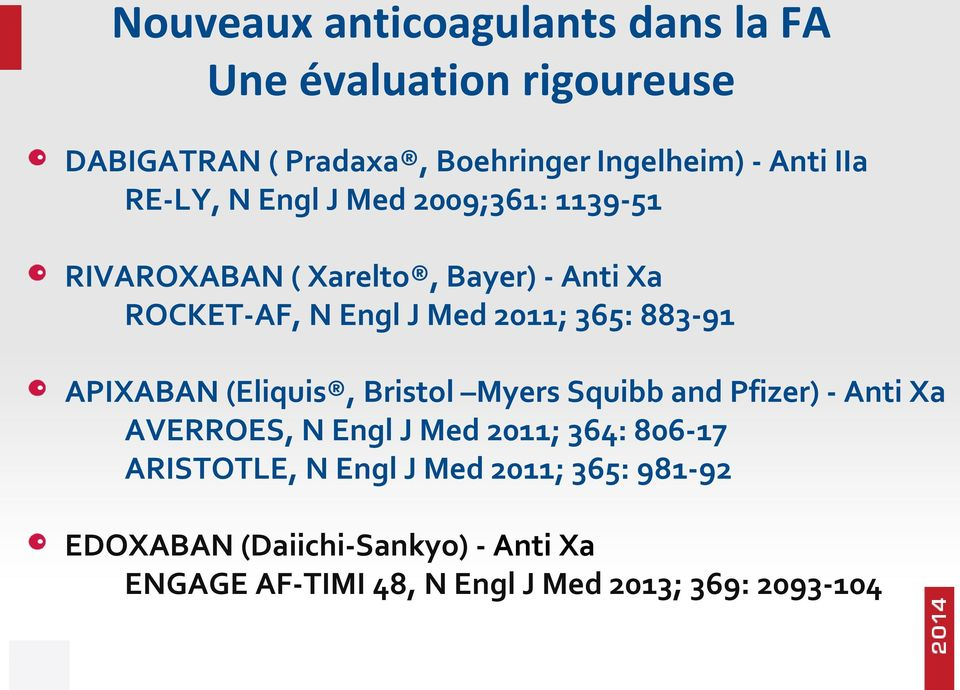 883-91 APIXABAN (Eliquis, Bristol Myers Squibb and Pfizer) - Anti Xa AVERROES, N Engl J Med 2011; 364: 806-17