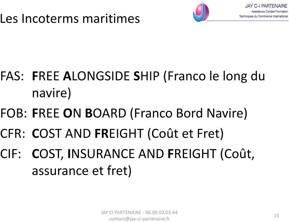 Bord Navire) CFR: COST AND FREIGHT (Coût et Fret)