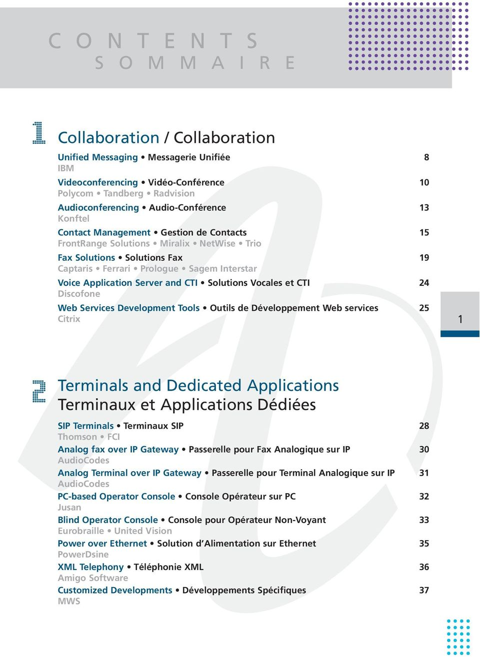 Application Server and CTI Solutions Vocales et CTI 24 Discofone Web Services Development Tools Outils de Développement Web services 25 Citrix 1 2 Terminals and Dedicated Applications Terminaux et