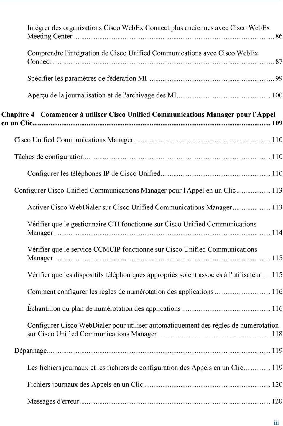 .. 100 Chapitre 4 Commencer à utiliser Cisco Unified Communications Manager pour l'appel en un Clic... 109 Cisco Unified Communications Manager... 110 Tâches de configuration.