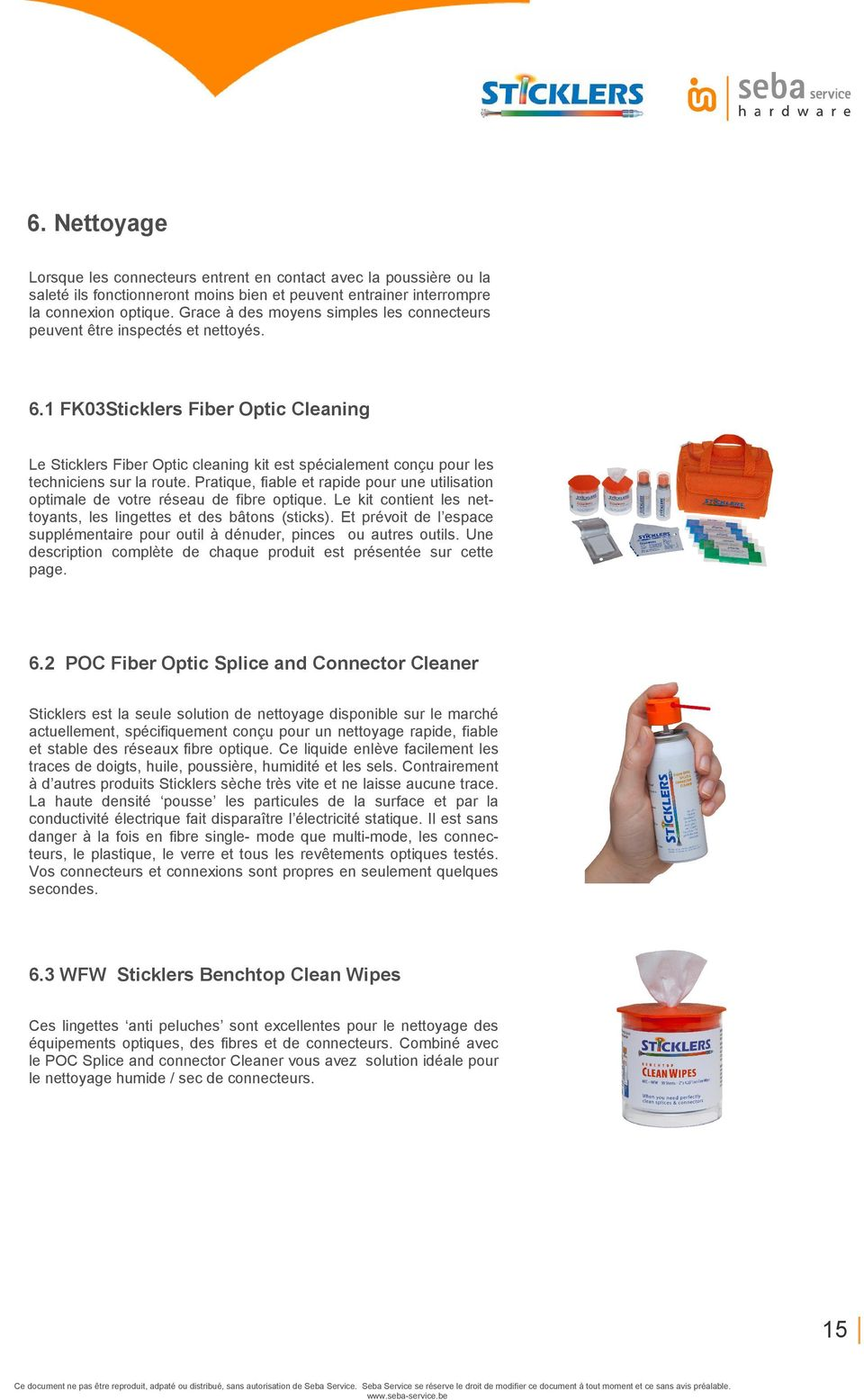 1 FK03Sticklers Fiber Optic Cleaning Le Sticklers Fiber Optic cleaning kit est spécialement conçu pour les techniciens sur la route.
