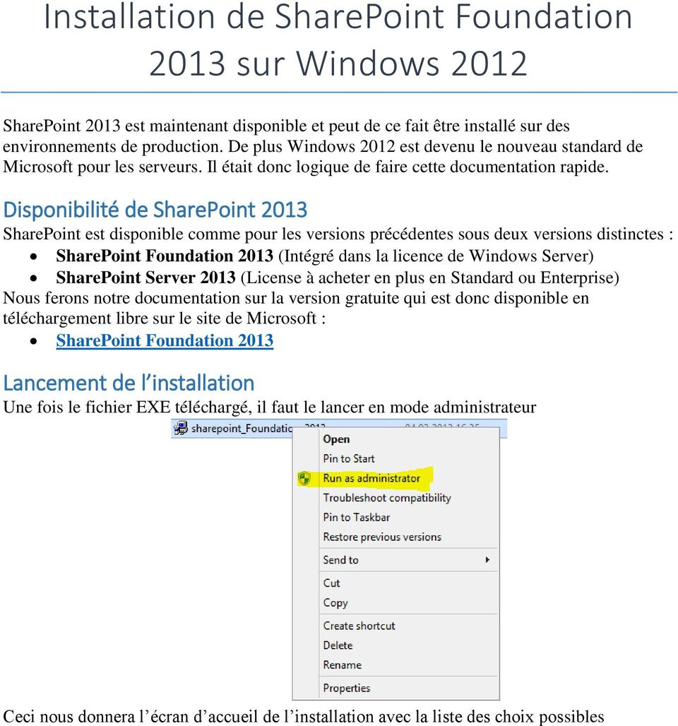 Disponibilité de SharePoint 2013 SharePoint est disponible comme pour les versions précédentes sous deux versions distinctes : SharePoint Foundation 2013 (Intégré dans la licence de Windows Server)