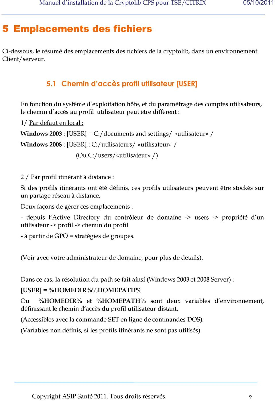 défaut en local : Windows 2003 : [USER] = C:/documents and settings/ «utilisateur» / Windows 2008 : [USER] : C:/utilisateurs/ «utilisateur» / (Ou C:/users/«utilisateur» /) 2 / Par profil itinérant à