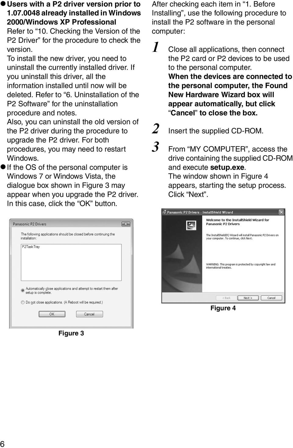 Uninstallation of the P2 Software for the uninstallation procedure and notes. Also, you can uninstall the old version of the P2 driver during the procedure to upgrade the P2 driver.