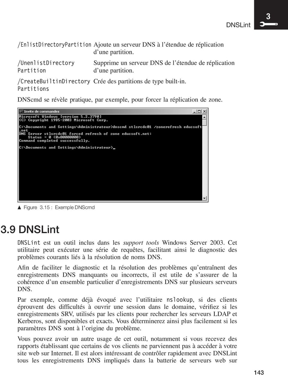 9 DNSLint DNSLint est un outil inclus dans les support tools Windows Server 2003.