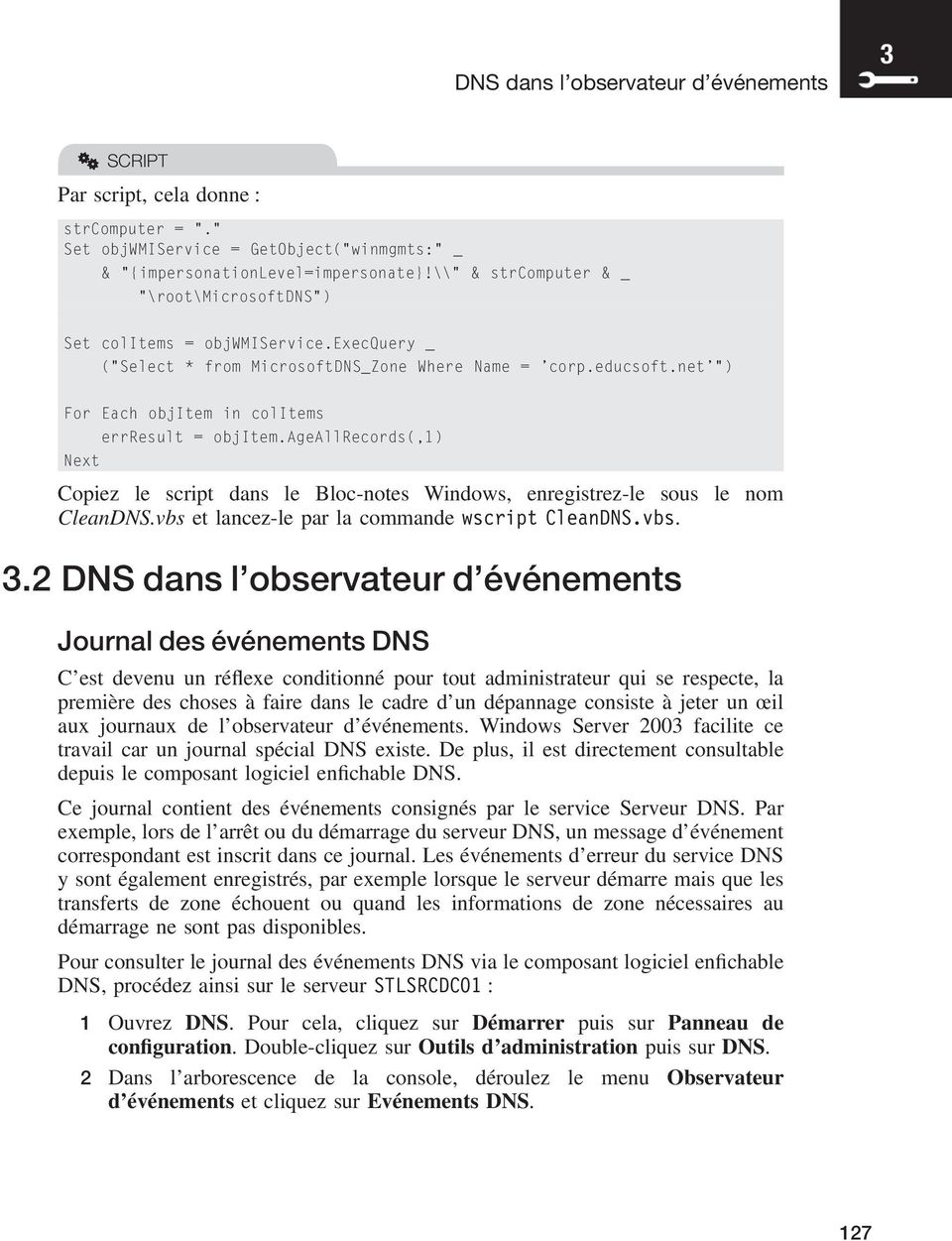 ageallrecords(,1) Next Copiez le script dans le Bloc-notes Windows, enregistrez-le sous le nom CleanDNS.vbs et lancez-le par la commande wscript CleanDNS.vbs. 3.