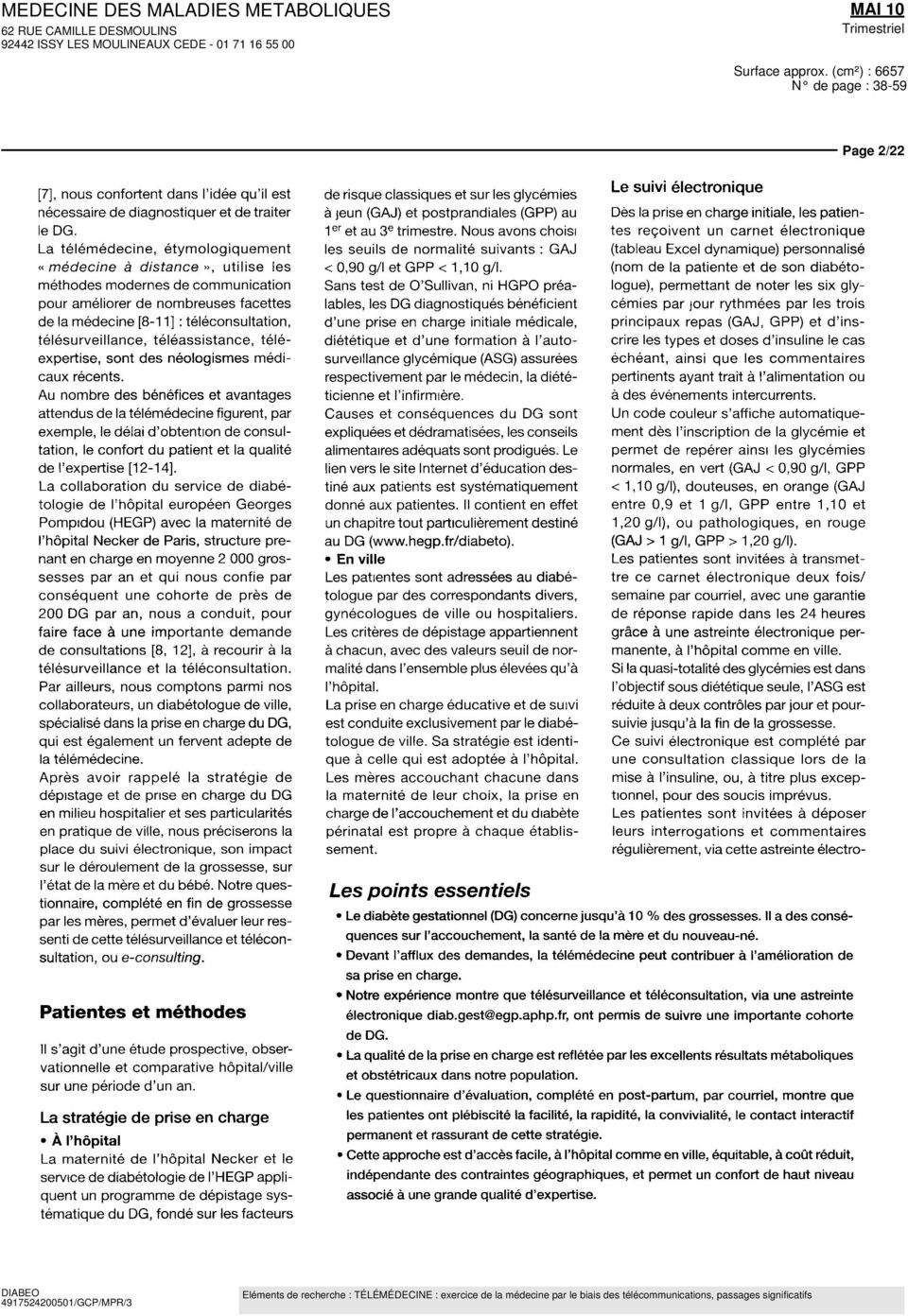 benefices et avantages attendus de la telemedecine figurent, par exemple, le délai d'obtention de consultation, le confort du patient et la qualite de l'expertise [12-14] La collaboration du service