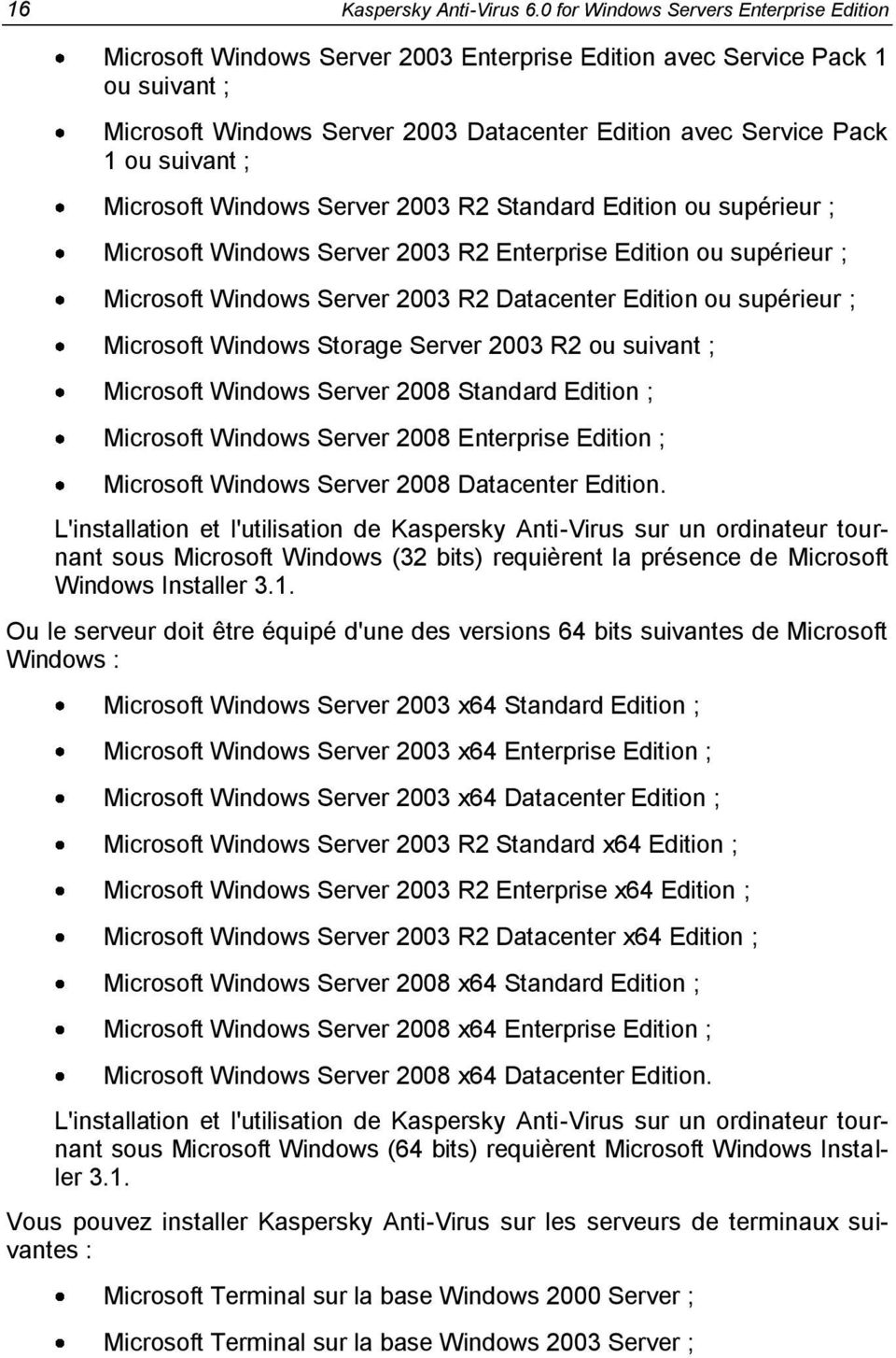 suivant ; Microsoft Windows Server 2003 R2 Standard Edition ou supérieur ; Microsoft Windows Server 2003 R2 Enterprise Edition ou supérieur ; Microsoft Windows Server 2003 R2 Datacenter Edition ou