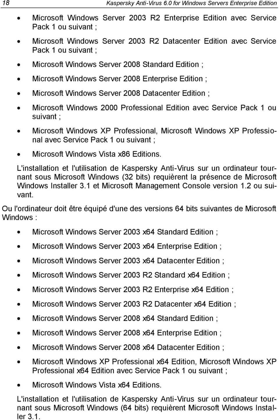 ou suivant ; Microsoft Windows Server 2008 Standard Edition ; Microsoft Windows Server 2008 Enterprise Edition ; Microsoft Windows Server 2008 Datacenter Edition ; Microsoft Windows 2000 Professional