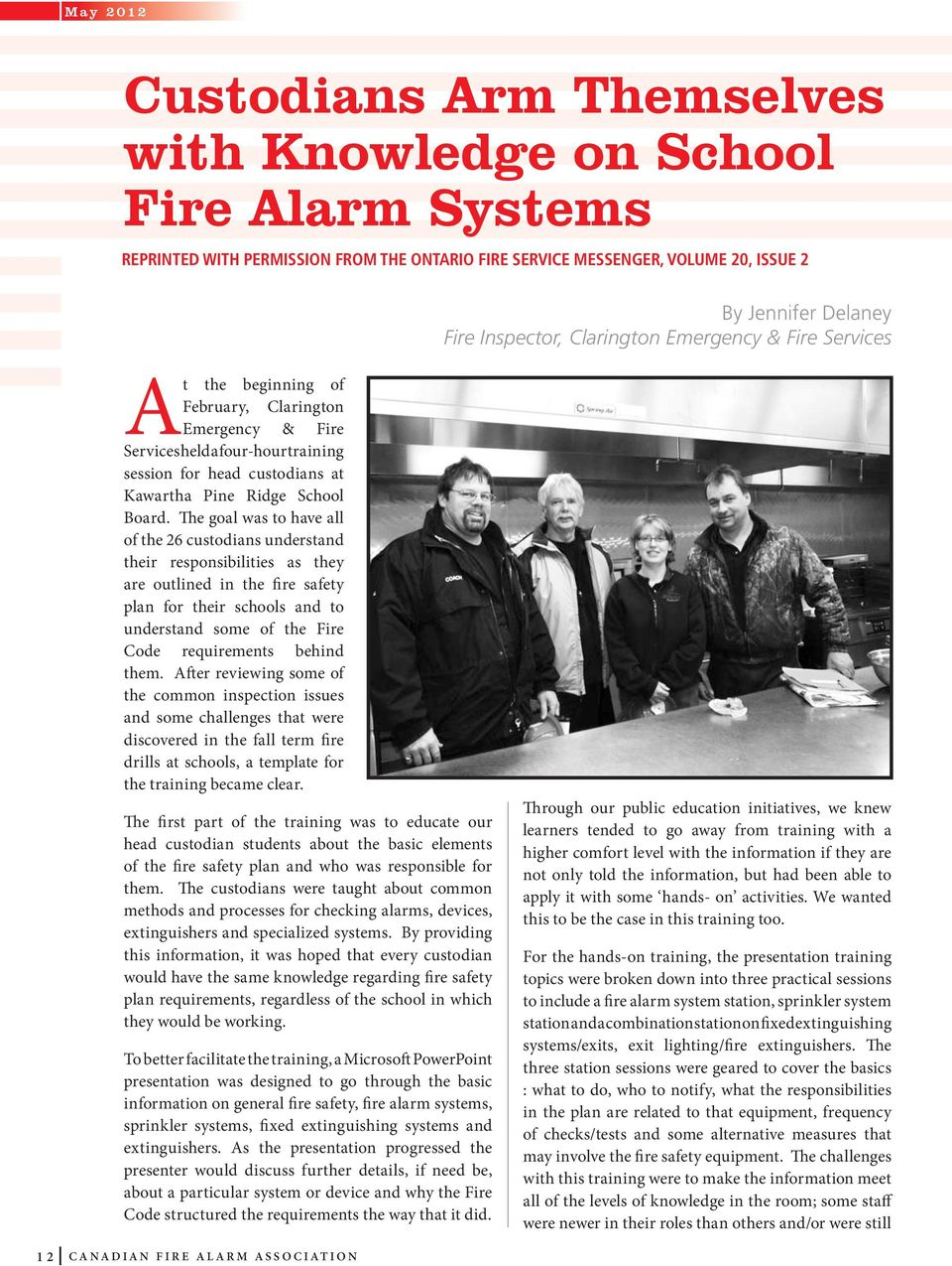 The goal was to have all of the 26 custodians understand their responsibilities as they are outlined in the fire safety plan for their schools and to understand some of the Fire Code requirements