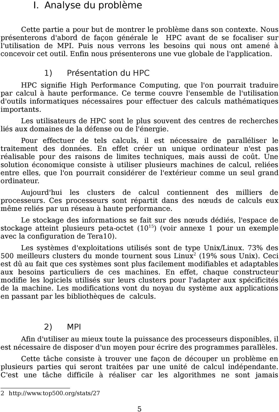 1) Présentation du HPC HPC signifie High Performance Computing, que l'on pourrait traduire par calcul à haute performance.