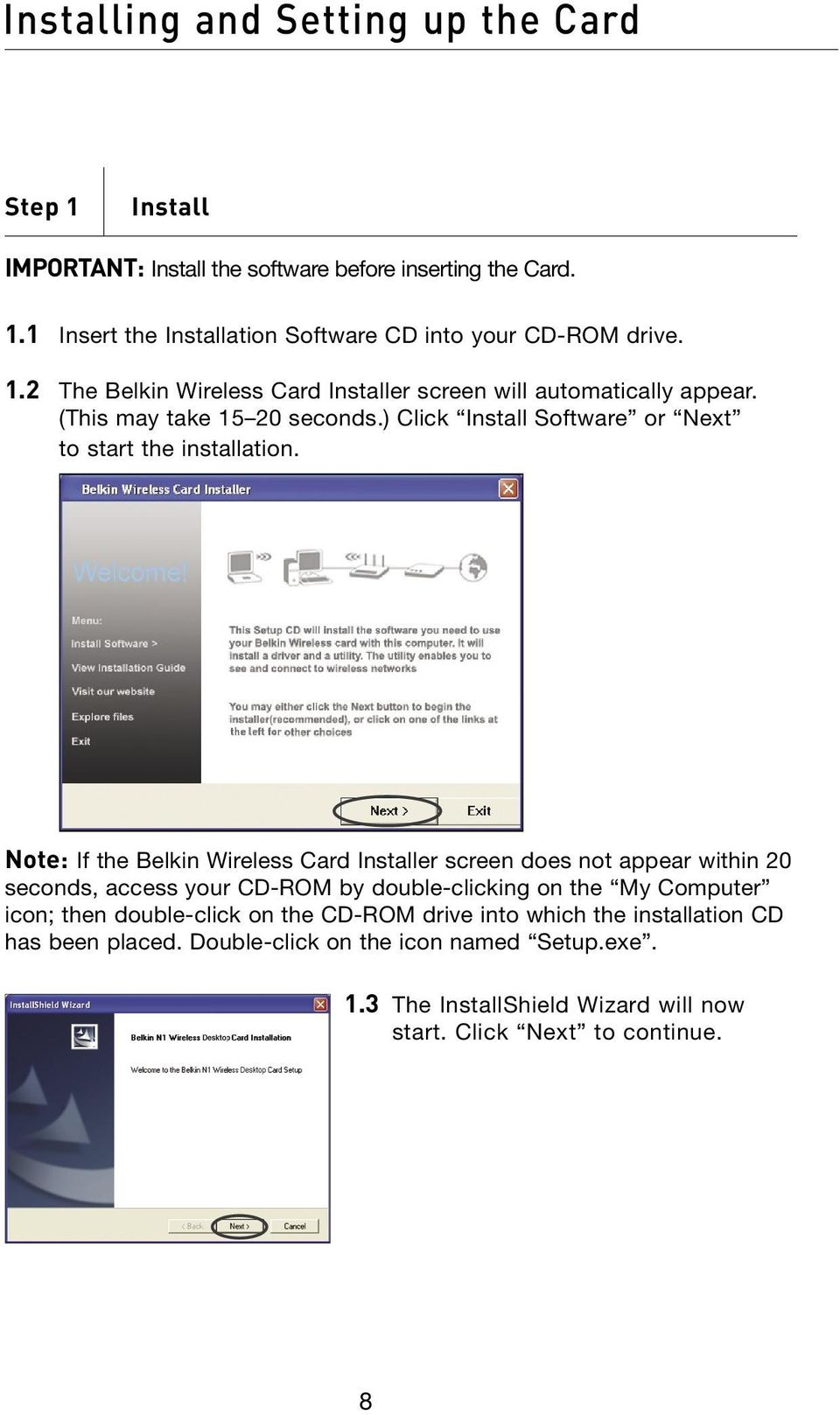 Note: If the Belkin Wireless Card Installer screen does not appear within 0 seconds, access your CD-ROM by double-clicking on the My Computer icon; then double-click