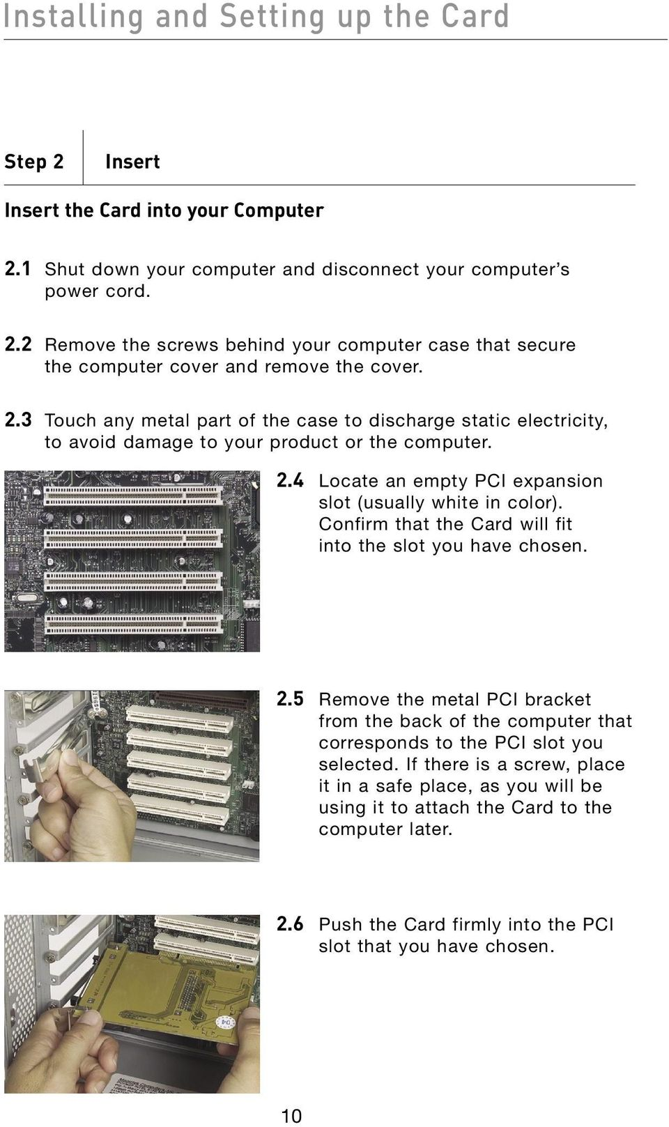 . Touch any metal part of the case to discharge static electricity, to avoid damage to your product or the computer.. Locate an empty PCI expansion slot (usually white in color).