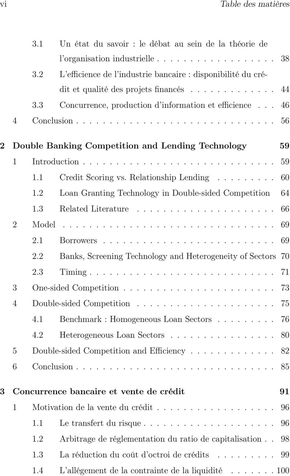 ............................. 56 2 Double Banking Competition and Lending Technology 59 1 Introduction............................. 59 1.1 Credit Scoring vs. Relationship Lending......... 60 1.