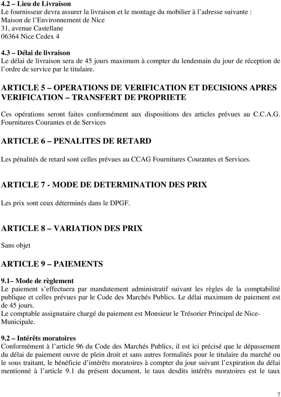 ARTICLE 5 OPERATIONS DE VERIFICATION ET DECISIONS APRES VERIFICATION TRANSFERT DE PROPRIETE Ces opérations seront faites conformément aux dispositions des articles prévues au C.C.A.G.