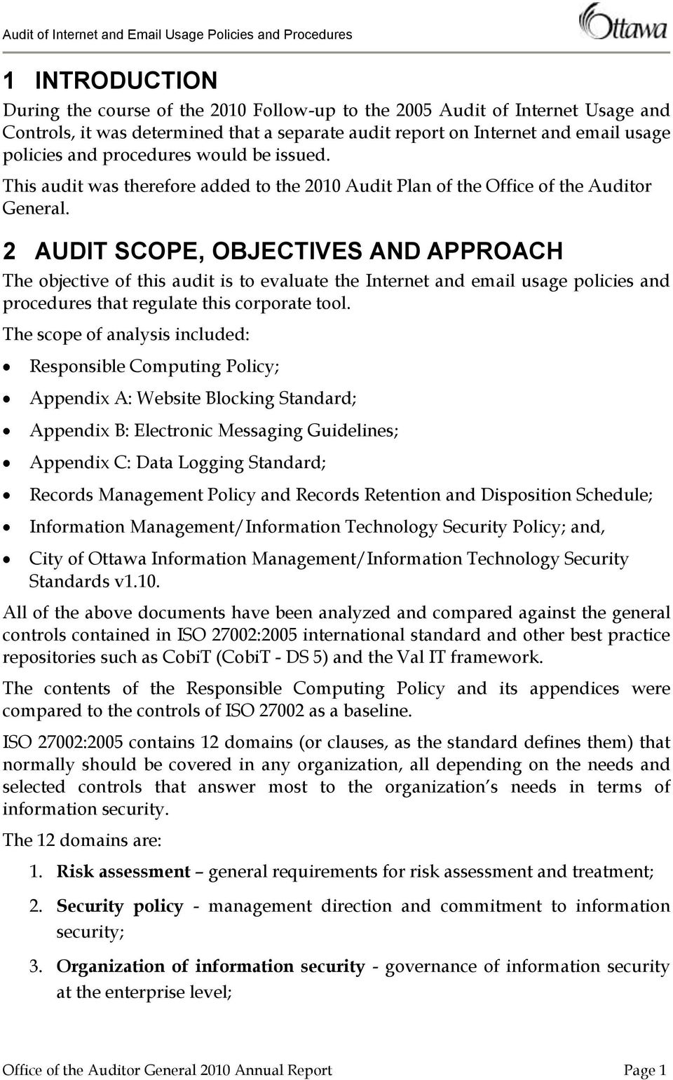 2 AUDIT SCOPE, OBJECTIVES AND APPROACH The objective of this audit is to evaluate the Internet and email usage policies and procedures that regulate this corporate tool.
