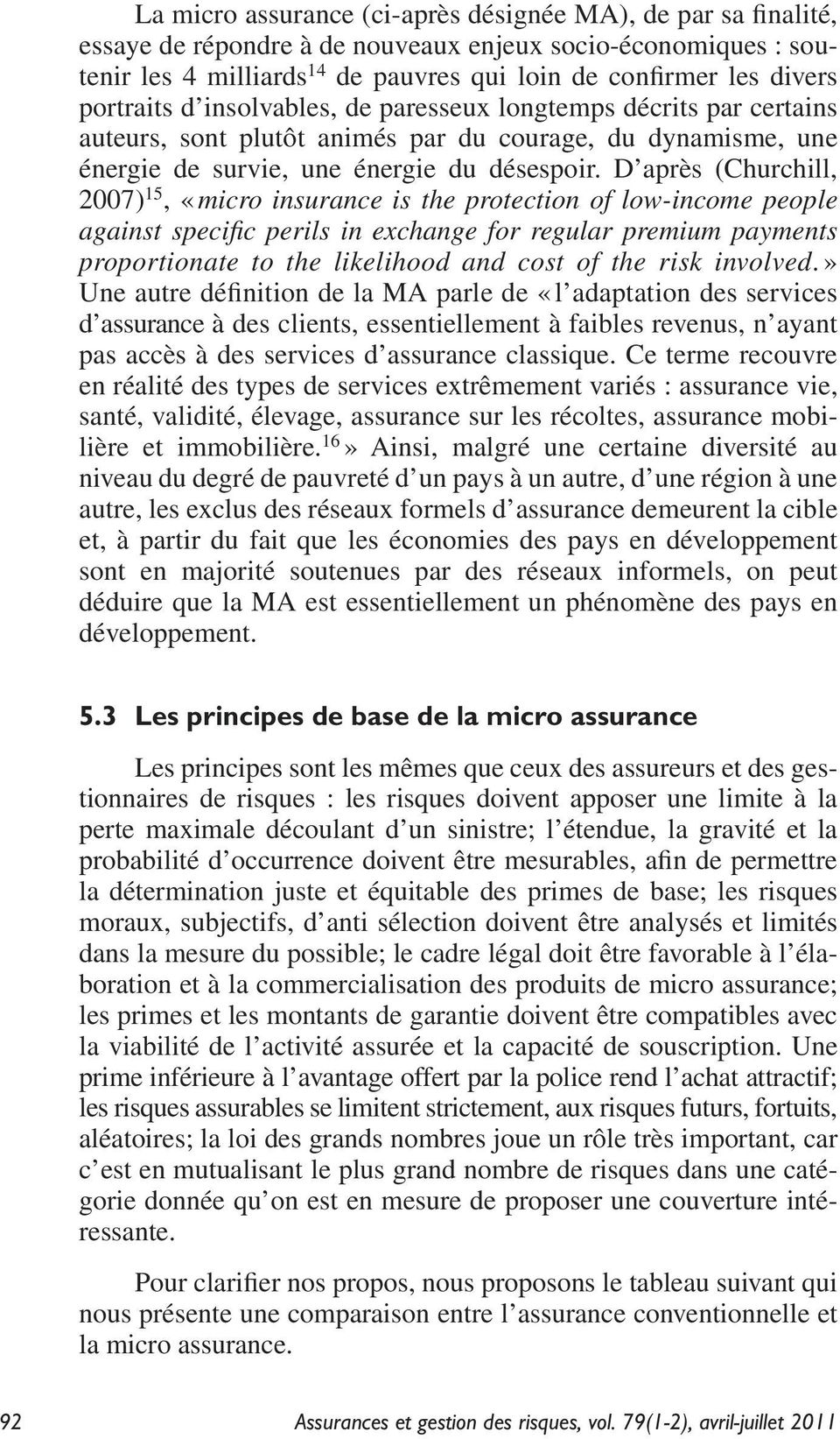 D après (Churchill, 2007) 15, «micro insurance is the protection of low-income people against specific perils in exchange for regular premium payments proportionate to the likelihood and cost of the