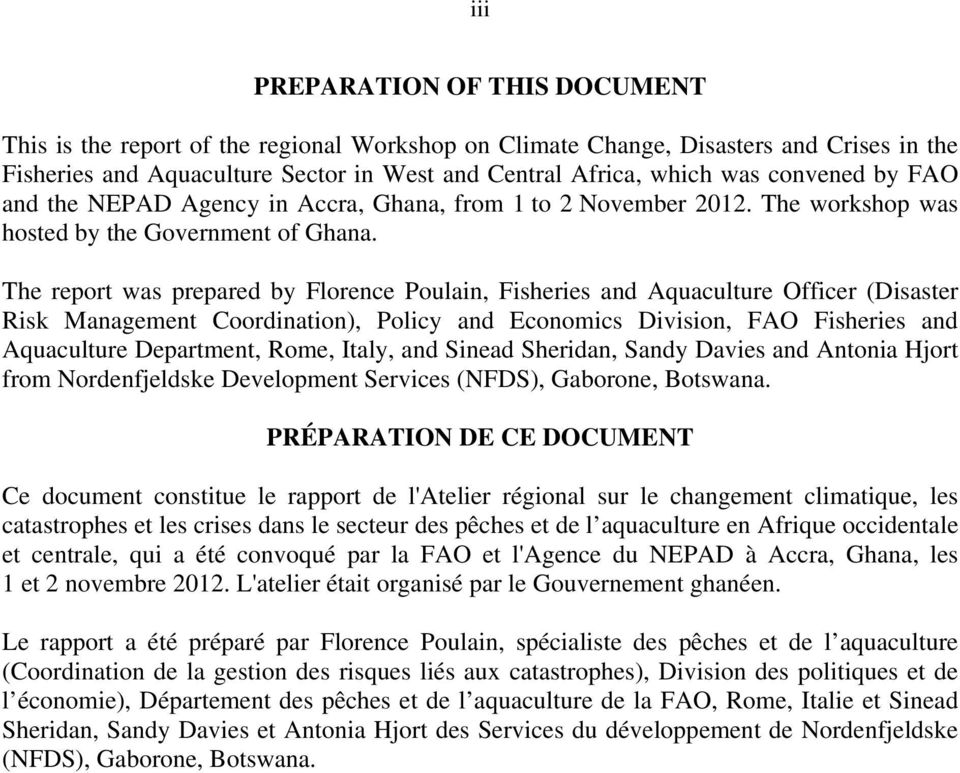 The report was prepared by Florence Poulain, Fisheries and Aquaculture Officer (Disaster Risk Management Coordination), Policy and Economics Division, FAO Fisheries and Aquaculture Department, Rome,